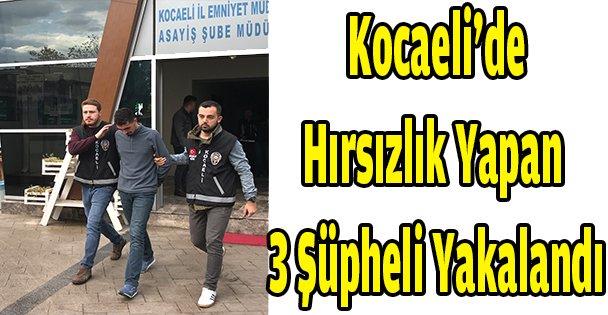 Kocaeli'de hırsızlık yapan 3 şüpheli yakalandı