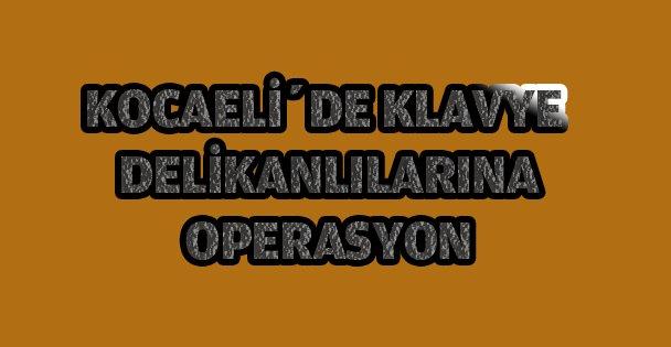 Kocaeli'de Klavye delikanlılarına operasyon