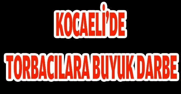 KOCAELİ'DE TORBACILARA BUYUK DARBE