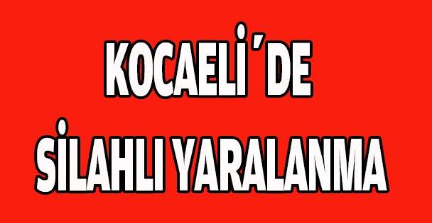 Kocaeli'deki silahla yaralama