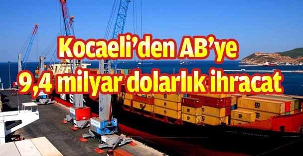 Kocaeli'den AB'ye 9,4 milyar dolarlık ihracat