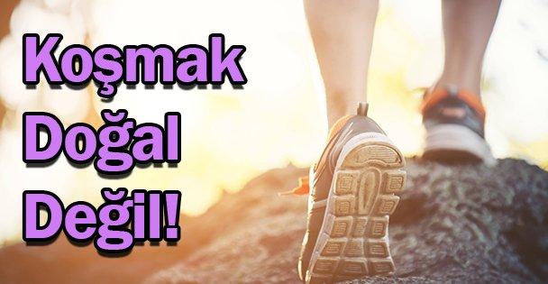 Koşmak Doğal Değil!