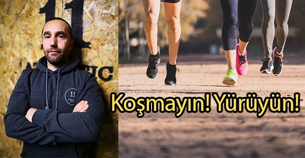 Koşmayın! Yürüyün!