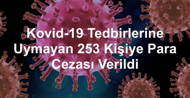 Kovid-19 Tedbirlerine Uymayan 253 Kişiye Para Cezası Verildi