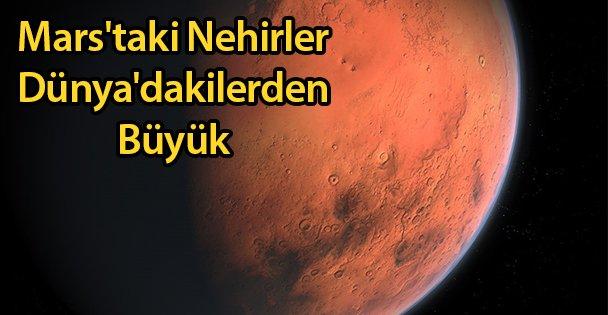Mars'taki Nehirler Dünya'dakilerden Büyük