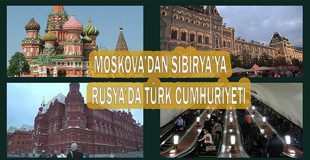Moskova'dan Sibirya'ya Rusya'da Türk Cumhuriyeti