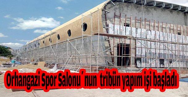 Orhangazi Spor Salonunun  tribün yapım işi başladı