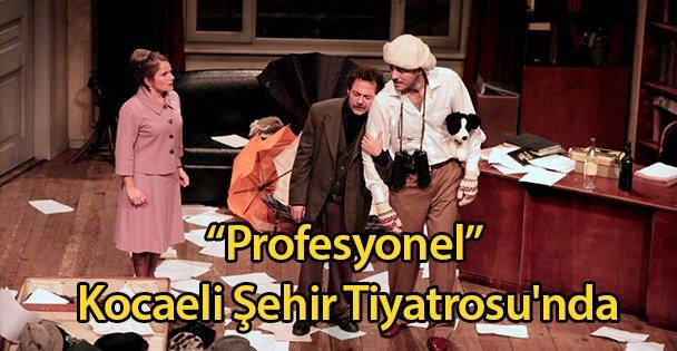 """'Profesyonel"""" Kocaeli Şehir Tiyatrosu'nda"""