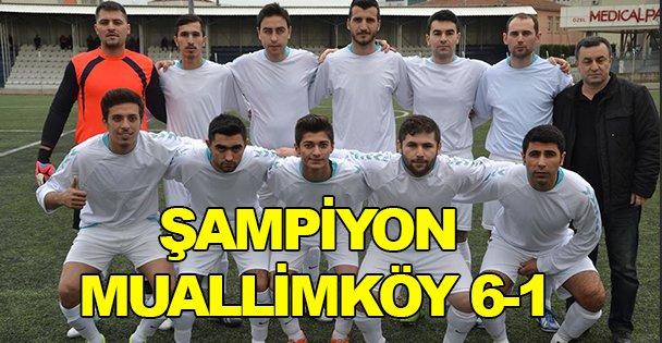 Şampiyon Muallimköy 6-1