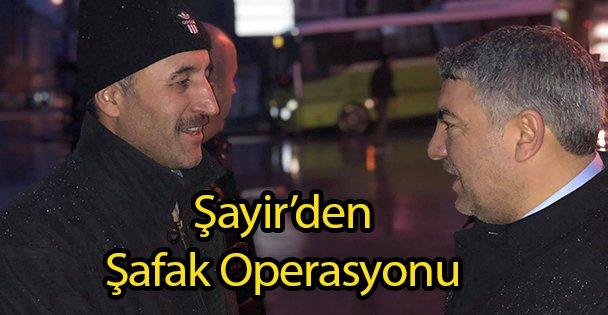 Şayir'den Şafak Operasyonu
