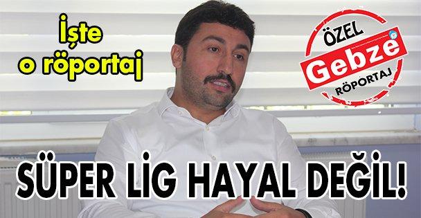 Süper Lig hayal değil!