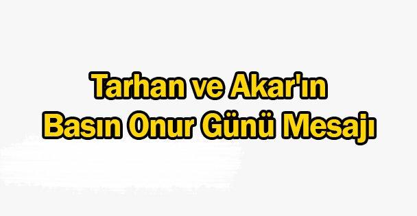 Tarhan ve Akar'ın Basın Onur Günü Mesajı