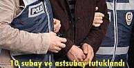 10 subay ve astsubay tutuklandı
