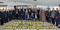 44 Kıbrıs gazisine madalya ve berat belgesi verildi