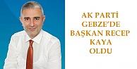 AK Parti Gebzede başkan; Recep Kaya