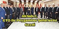 Akbulut, GTO ile Peygamber şehirlerini gezdi