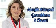 Alerjik Bünyeli Çocuklara 5 Öneri