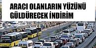 ARAÇLARI OLANLARA MÜJDE GELDİ..