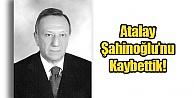 Atalay Şahinoğlunu Kaybettik!