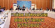 Başkan Karaosmanoğlu, 'Türk Dünyasını Birleştirmek İstiyoruz