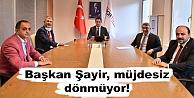 Başkan Şayir, Ankaradan müjdesiz dönmüyor!
