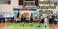 Basketler 'Kardeş Pası ile Atıldı