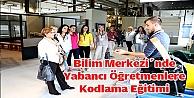 Bilim Merkezinde Yabancı Öğretmenlere Kodlama Eğitimi