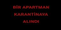 Bir Apartman Karantinaya Alındı.