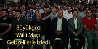 Büyükgöz Milli Maçı Gebzelilerle İzledi