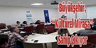 """Büyükşehir, kültürel mirasa"""" sahip çıkıyor"""