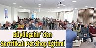 Büyükşehirden Sertifikalı Pet Shop Eğitimi