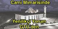 Cami Mimarisinde Yenilikçi Yorum GTÜden