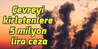 Çevreyi kirletenlere 5 milyon lira ceza