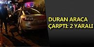 Duran araca çarptı: 2 Yaralı