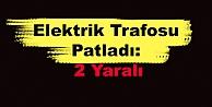 Elektrik Trafosu Patladı: 2 Yaralı
