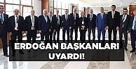 Erdoğandan başkanlara uyarı!