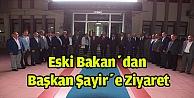 Eski Bakandan Başkan Şayire ziyaret