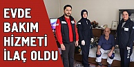 'Evde Bakım Hizmeti Ahmet Amcaya ilaç oldu