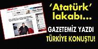 Gazetemiz yazdı, Türkiye konuştu!