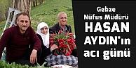 Gebze Nüfus Müdürü Hasan Aydın'ın acı günü