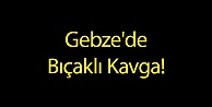 Gebzede Bıçaklı Kavga!