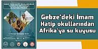 Gebzedeki İmam Hatip okullarından Afrikaya su kuyusu