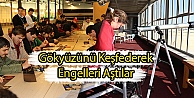 Gökyüzünü Keşfederek Engelleri Aştılar