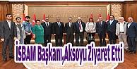 İSBAM Başkanı,Aksoyu Ziyaret Etti