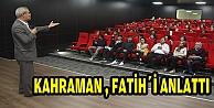 KAHRAMAN,FATİHİ ANLATTI