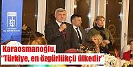 """Karaosmanoğlu,  """"Türkiye, en özgürlükçü ülkedir"""""""