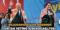Kılıçdaroğlu ve Akşener ortak miting için Kocaelide!