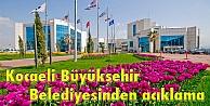 Kocaeli Büyükşehir Belediyesinden açıklama:
