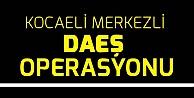 Kocaeli merkezli DEAŞ operasyonu