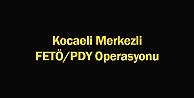 Kocaeli Merkezli FETÖ/PDY Operasyonu